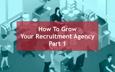 15 Ways to Grow Your Recruitment Agency – Part One