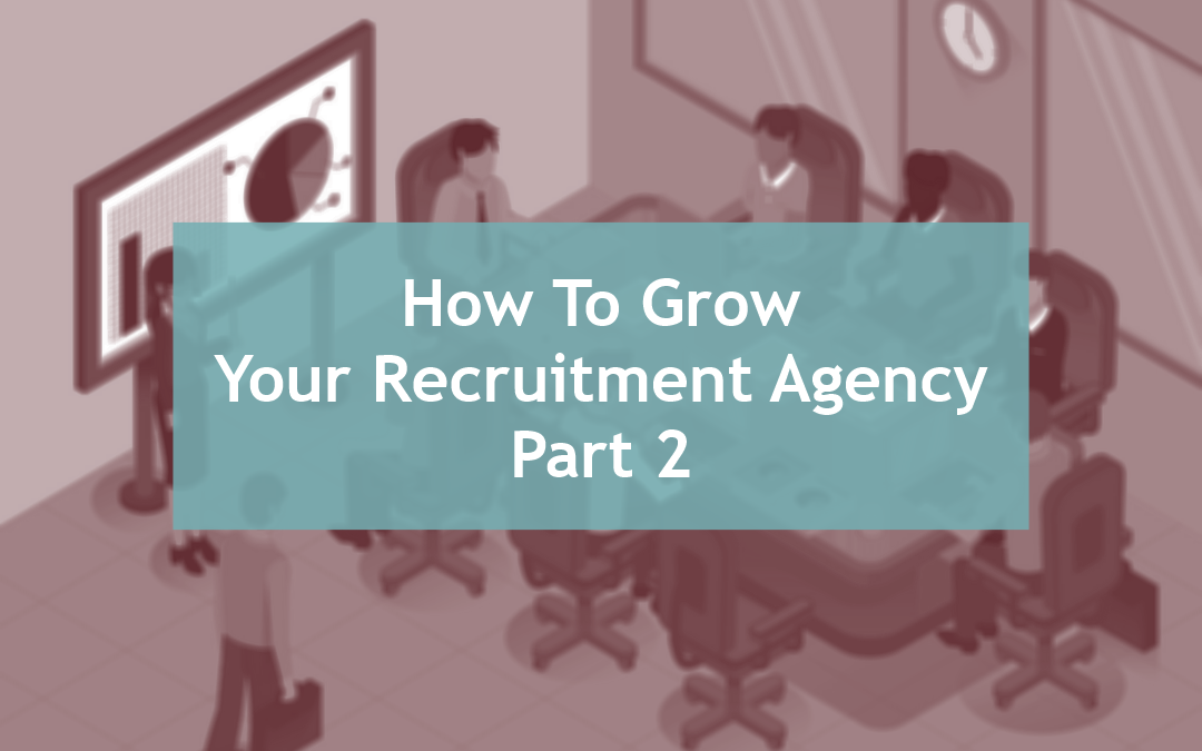 15 Ways to Grow Your Recruitment Agency – Part Two